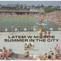 LATEM W MIEŚCIE. Summer in the city.