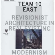 TEAM 10 EAST. Revisionist architecture in real existing. Modernism